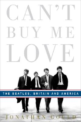 CAN'T BUY ME LOVE : THE BEATLES  BRITAIN, JONATHAN GOULD
