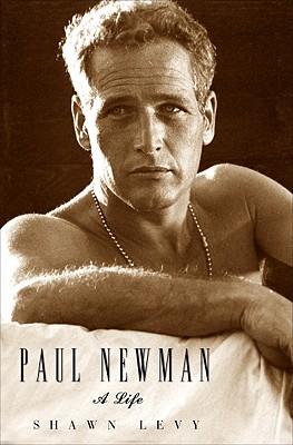 Paul Newman: A Life, Shawn Levy