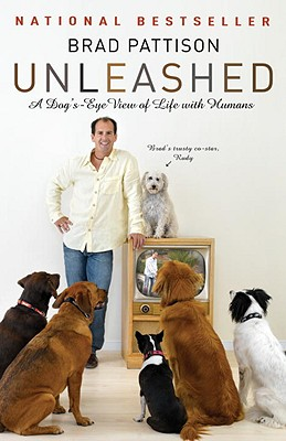 Image for Brad Pattison Unleashed: A Dog's-Eye View of Life with Humans