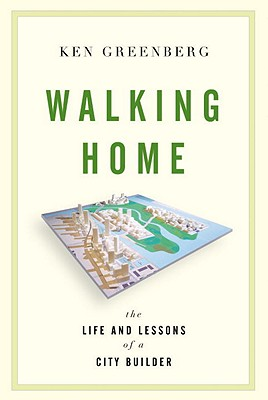 Walking Home: The Life and Lessons of a City Builder, Greenberg, Ken