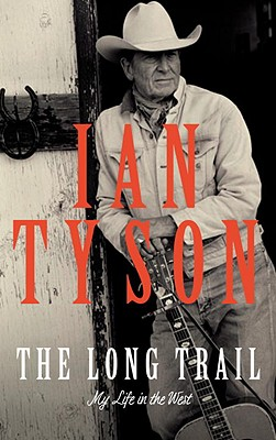 The Long Trail: My Life In The West, Ian Tyson