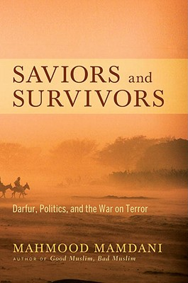 Image for Saviors and Survivors: Darfur, Politics, and the War on Terror