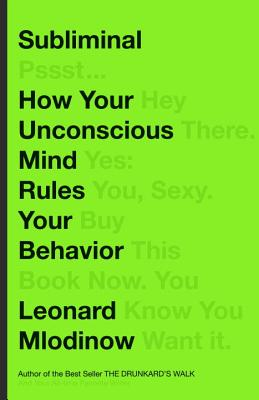 Subliminal: How Your Unconscious Mind Rules Your Behavior, Mlodinow, Leonard