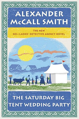 The Saturday Big Tent Wedding Party: The New No. 1 Ladies' Detective Agency Novel, Alexander McCall Smith