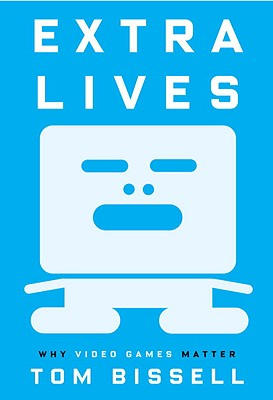Image for Extra Lives: Why Video Games Matter