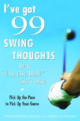 "Image for I've Got 99 Swing Thoughts but ""Hit the Ball"" Ain't One: Pick Up the Pace to Pick Up Your Game"