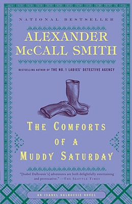 The Comforts of a Muddy Saturday (Isabel Dalhousie Mysteries), Alexander McCall Smith