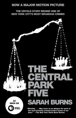 The Central Park Five: The Untold Story Behind One of New York City's Most Infamous Crimes, Sarah Burns
