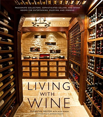 Image for Living with Wine: Passionate Collectors, Sophisticated Cellars, and Other Rooms for Entertaining, Enjoying, and Imbibing