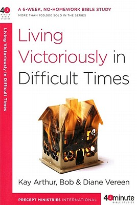 Image for Living Victoriously in Difficult Times (40-Minute Bible Studies)