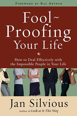 Image for Foolproofing Your Life: How to Deal Effectively with the Impossible People in Your Life