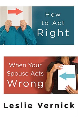 Image for How to Act Right When Your Spouse Acts Wrong