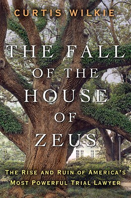 Image for The Fall of the House of Zeus: The Rise and Ruin of America's Most Powerful Trial Lawyer