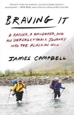 Image for Braving It: A Father, a Daughter, and an Unforgettable Journey into the Alaskan Wild