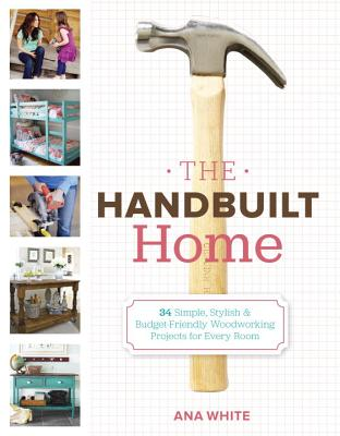 Image for The Handbuilt Home: 34 Simple Stylish and Budget-Friendly Woodworking Projects for Every Room