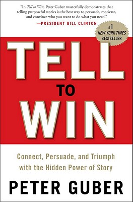 Image for Tell to Win: Connect, Persuade, and Triumph with the Hidden Power of Story