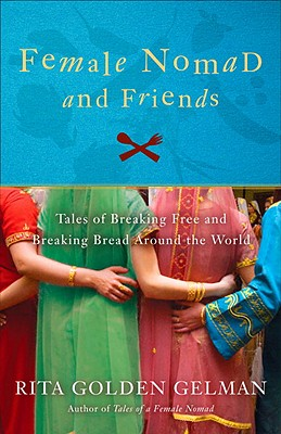 Female Nomad and Friends: Tales of Breaking Free and Breaking Bread Around the World, Gelman, Rita Golden