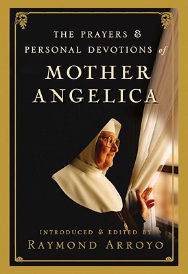 The Prayers and Personal Devotions of Mother Angelica, Arroyo, Raymond