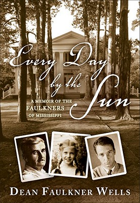 Image for Every Day by the Sun: A Memoir of the Faulkners of Mississippi