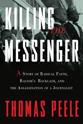 Image for Killing the Messenger: A Story of Radical Faith, Racism's Backlash, and the Assassination of a Journalist