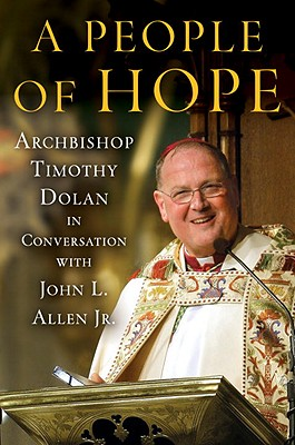 A People of Hope: Archbishop Timothy Dolan in Conversation with John L. Allen Jr., John L. Allen Jr.