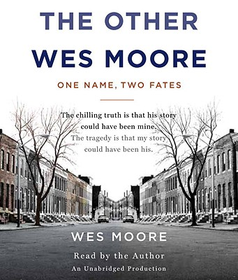 """The Other Wes Moore: One Name, Two Fates (unabridged, read by author)"", ""Moore, Wes"""