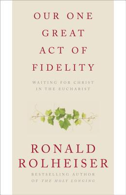 Image for Our One Great Act of Fidelity: Waiting for Christ in the Eucharist