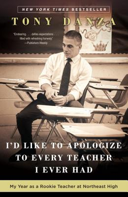 I'd Like to Apologize to Every Teacher I Ever Had: My Year as a Rookie Teacher at Northeast High, Tony Danza