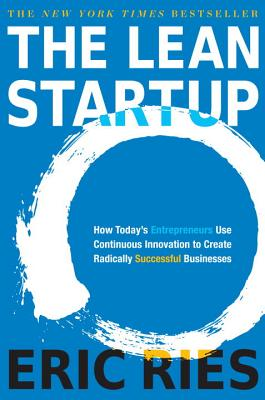 Image for The Lean Startup: How Today's Entrepreneurs Use Continuous Innovation to Create Radically Successful Businesses