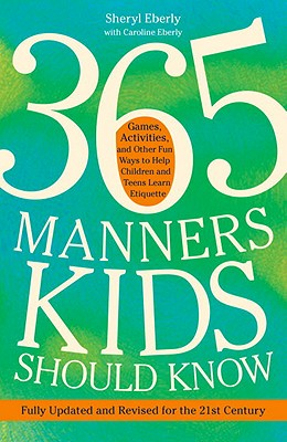 Image for 365 MANNERS KIDS SHOULD KNOW: GAMES, ACTIVITIES, AND OTHER FUN WAYS TO HELP CHILDREN AND TEENS LEARN