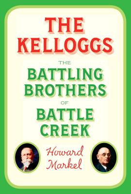 Image for The Kelloggs: The Battling Brothers of Battle Creek