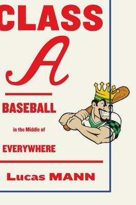 Class A: Baseball in the Middle of Everywhere, Mann, Lucas