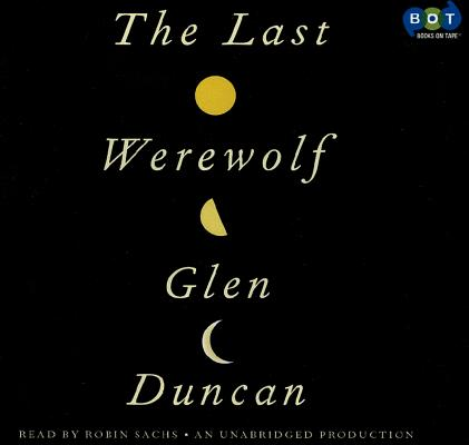 The Last Werewolf [Audio CD], Robin Sachs (Narrator) Glen Duncan (Author) (Author)
