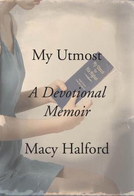 My Utmost: A Devotional Memoir, Macy Halford