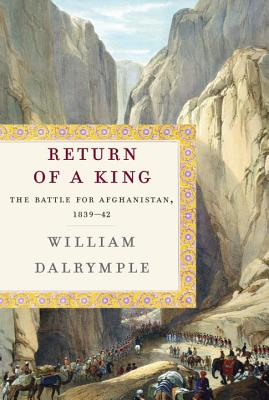 Return of a King; the Battle for Afghanistan 1839-42, Dalrymple, William