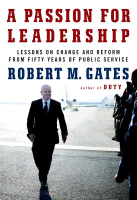 A Passion for Leadership: Lessons on Change and Reform from Fifty Years of Public Service, Gates, Robert M
