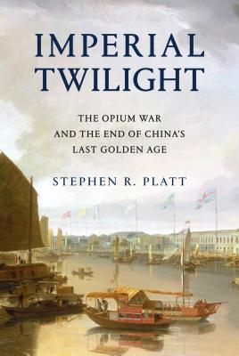 Image for Imperial Twilight: The Opium War and the End of China's Last Golden Age