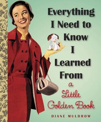 Everything I Need To Know I Learned From a Little Golden Book (Little Golden Books (Random House)), Diane E. Muldrow