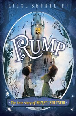 RUMP: THE TRUE STORY OF RUMPELSTILTSKIN, SHURTLIFF, LIESL