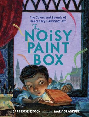 The Noisy Paint Box: The Colors and Sounds of Kandinsky's Abstract Art, Barb Rosenstock