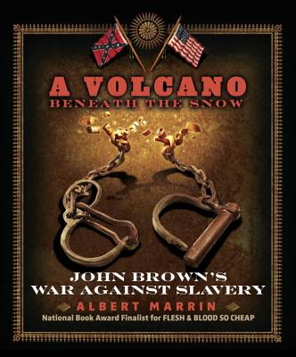 A Volcano Beneath the Snow: John Brown's War Against Slavery, Albert Marrin