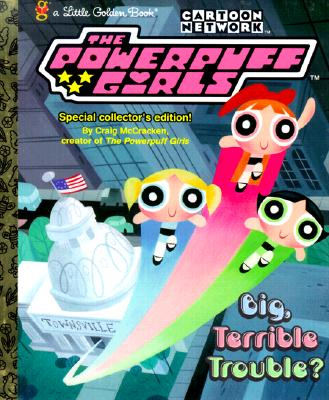 Image for The Powerpuff Girls: Big, Terrible Trouble? Little Golden Book)