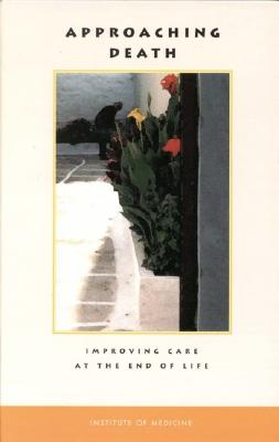 Image for Approaching Death: Improving Care at the End of Life