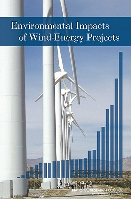 Environmental Impacts of Wind-Energy Projects, National Research Council; Division on Earth and Life Studies; Board on Environmental Studies and Toxicology; Committee on Environmental Impacts of Wind-Energy Projects