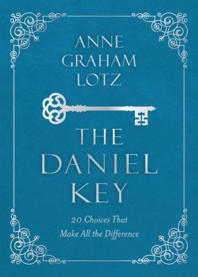 The Daniel Key: 20 Choices that Open the Door of God's Favor, Anne Graham Lotz