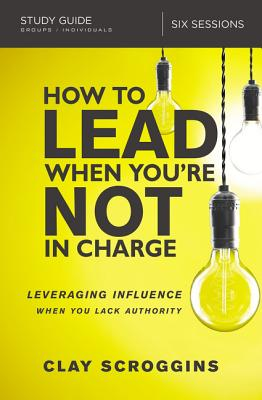Image for How to Lead When You're Not in Charge Study Guide: Leveraging Influence When You Lack Authority