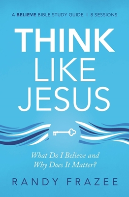 Image for Think Like Jesus Study Guide: What Do I Believe and Why Does It Matter?