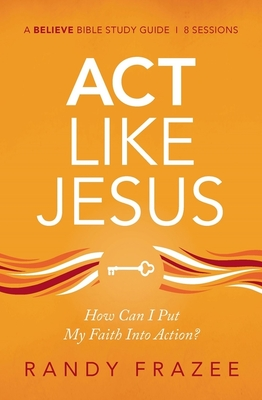 Image for Act Like Jesus Study Guide: How Can I Put My Faith into Action?