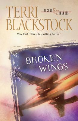 Broken Wings (Second Chances Series #4), Terri Blackstock