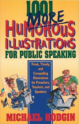 Image for 1001 More Humorous Illustrations for Public Speaking: Fresh, Timely, and Compelling Illustrations for Preachers, Teachers, and Speakers